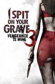 Watch I Spit on Your Grave III: Vengeance is Mine